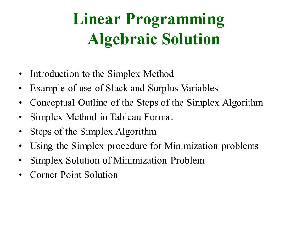 Introduction to the Simplex Method Simplex Method.- An algebraic, iterative method to solve linear programming problems.
