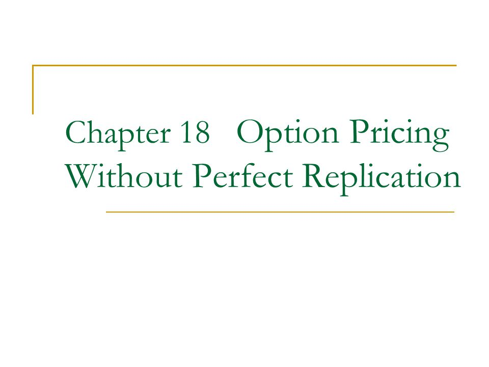 Chapter 18 Option Pricing Without Perfect Replication