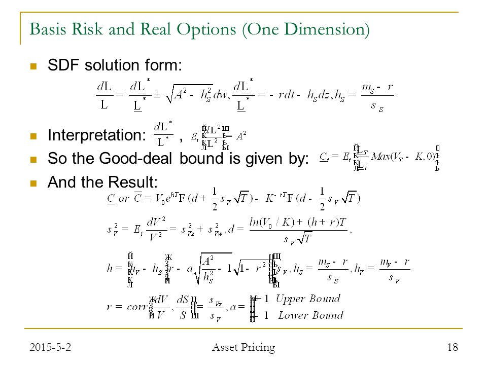 SDF solution form: Interpretation:, So the Good-deal bound is given by: And the Result: 18 Basis Risk and Real Options (One Dimension) 2015-5-2 Asset Pricing