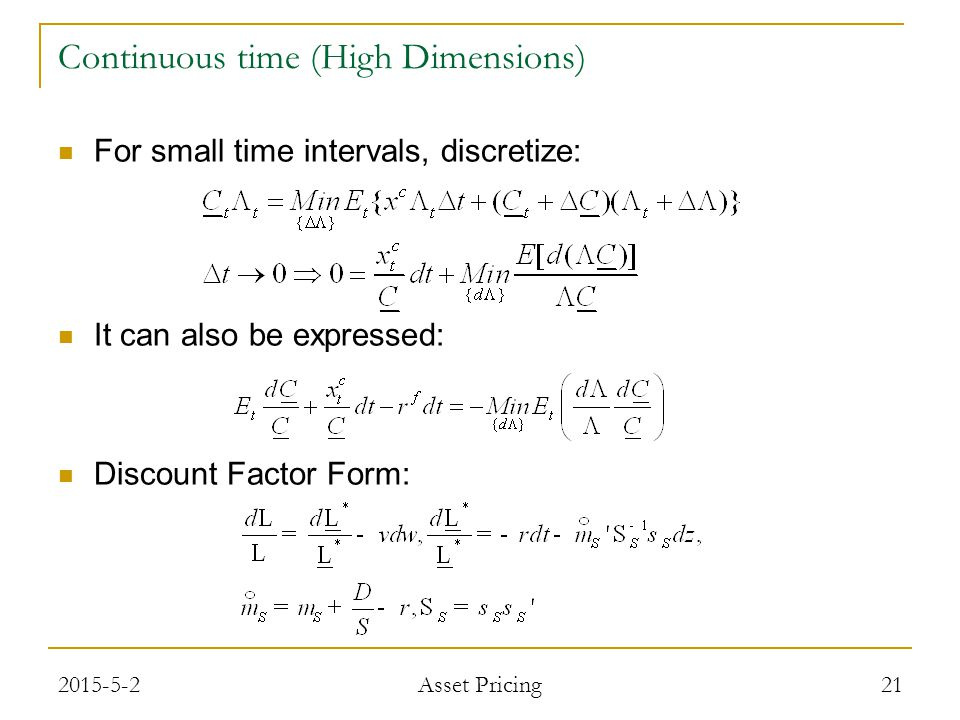 For small time intervals, discretize: It can also be expressed: Discount Factor Form: 21 Continuous time (High Dimensions) 2015-5-2 Asset Pricing