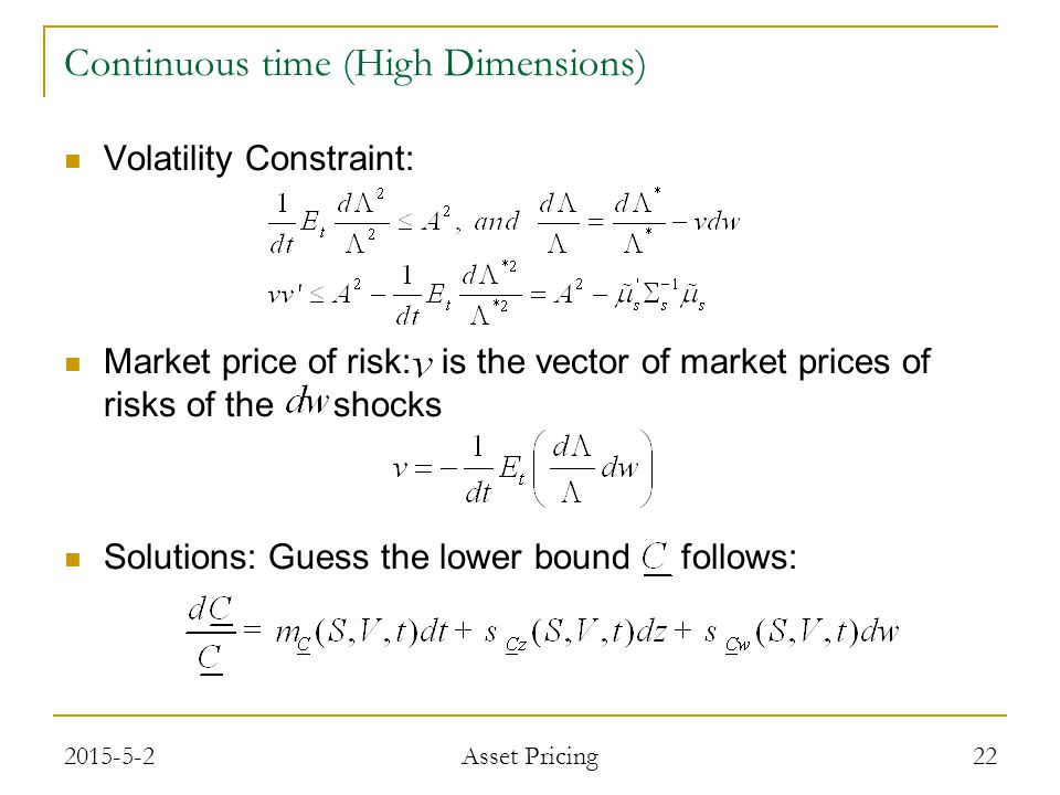 Volatility Constraint: Market price of risk: is the vector of market prices of risks of the shocks Solutions: Guess the lower bound follows: 22 Continuous time (High Dimensions) 2015-5-2 Asset Pricing