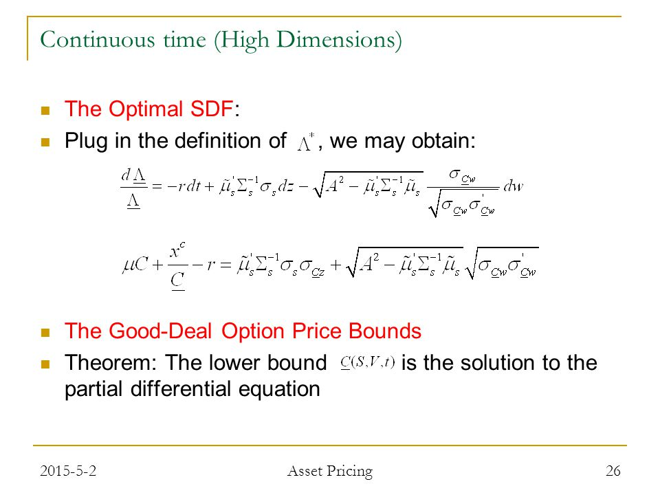The Optimal SDF: Plug in the definition of, we may obtain: The Good-Deal Option Price Bounds Theorem: The lower bound is the solution to the partial differential equation 26 Continuous time (High Dimensions) 2015-5-2 Asset Pricing