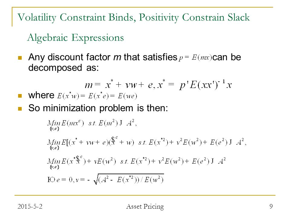 Any discount factor m that satisfies can be decomposed as: where So minimization problem is then: 9 Algebraic Expressions Volatility Constraint Binds, Positivity Constrain Slack 2015-5-2 Asset Pricing
