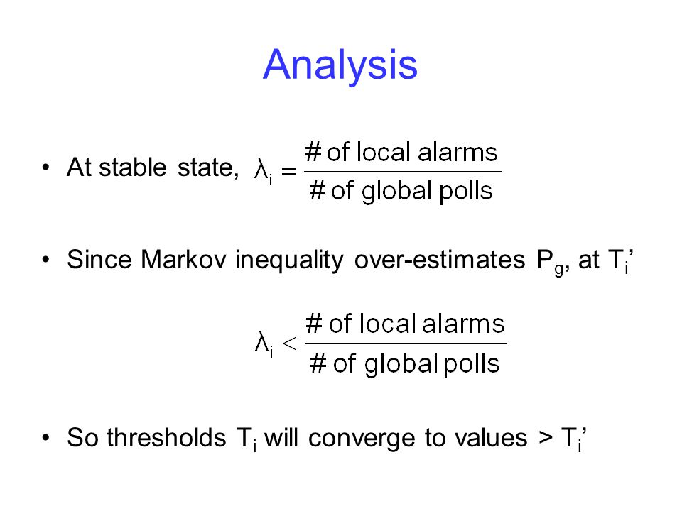 Analysis At stable state, Since Markov inequality over-estimates P g, at T i ' So thresholds T i will converge to values > T i '
