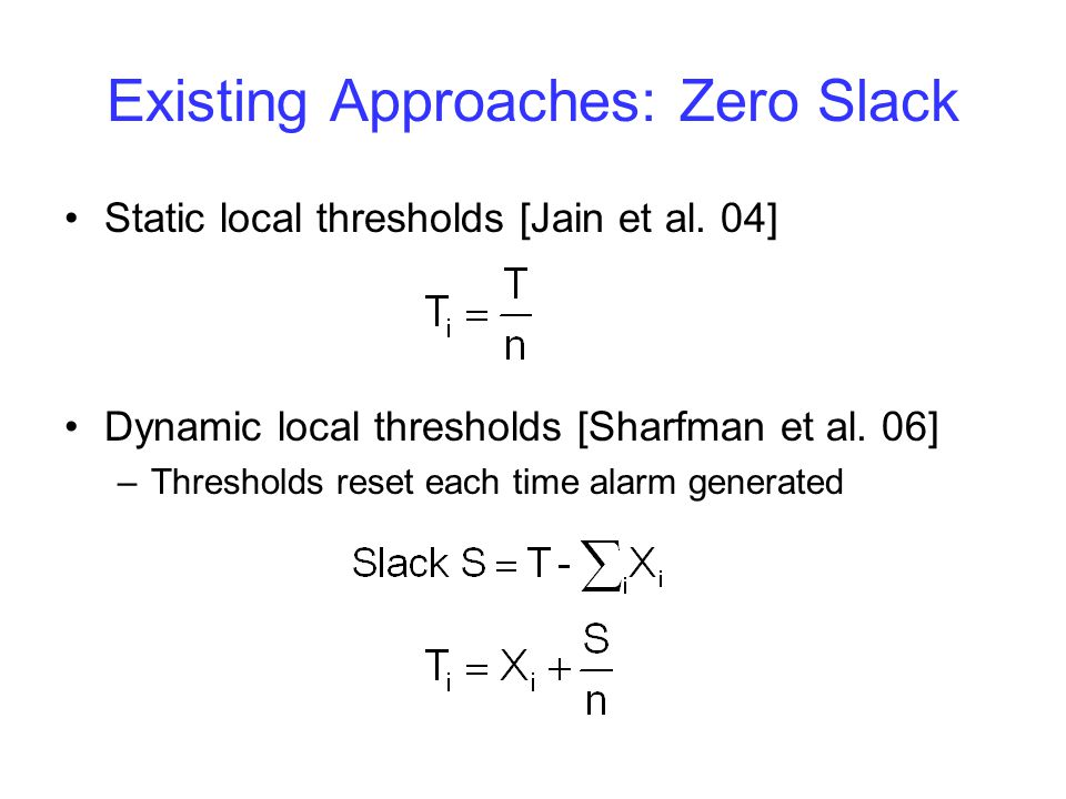 Existing Approaches: Zero Slack Static local thresholds [Jain et al.