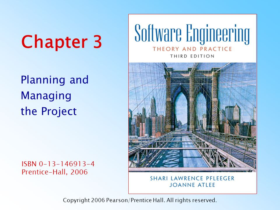 Pfleeger and Atlee, Software Engineering: Theory and PracticePage 3.62 © 2006 Pearson/Prentice Hall 3.4 Risk Management Risk Management Activities (continued) Example of risk exposure calculation