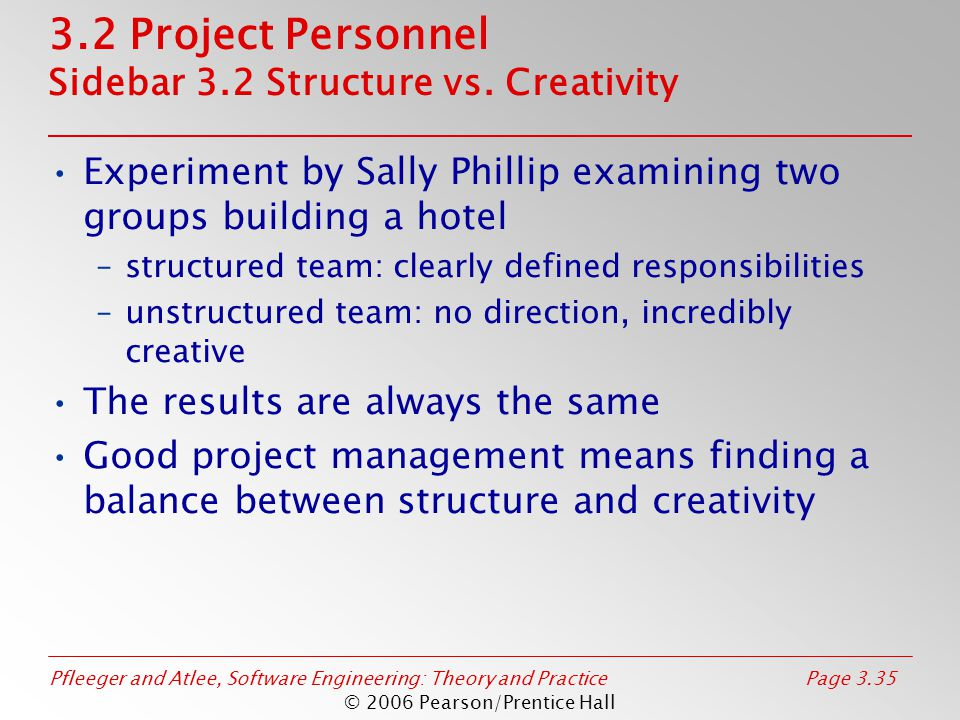 Pfleeger and Atlee, Software Engineering: Theory and PracticePage 3.35 © 2006 Pearson/Prentice Hall 3.2 Project Personnel Sidebar 3.2 Structure vs.