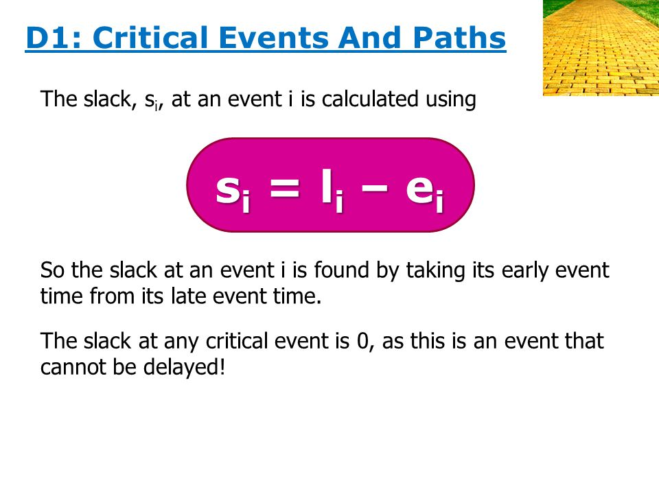 The slack, s i, at an event i is calculated using s i = l i – e i So the slack at an event i is found by taking its early event time from its late event time.