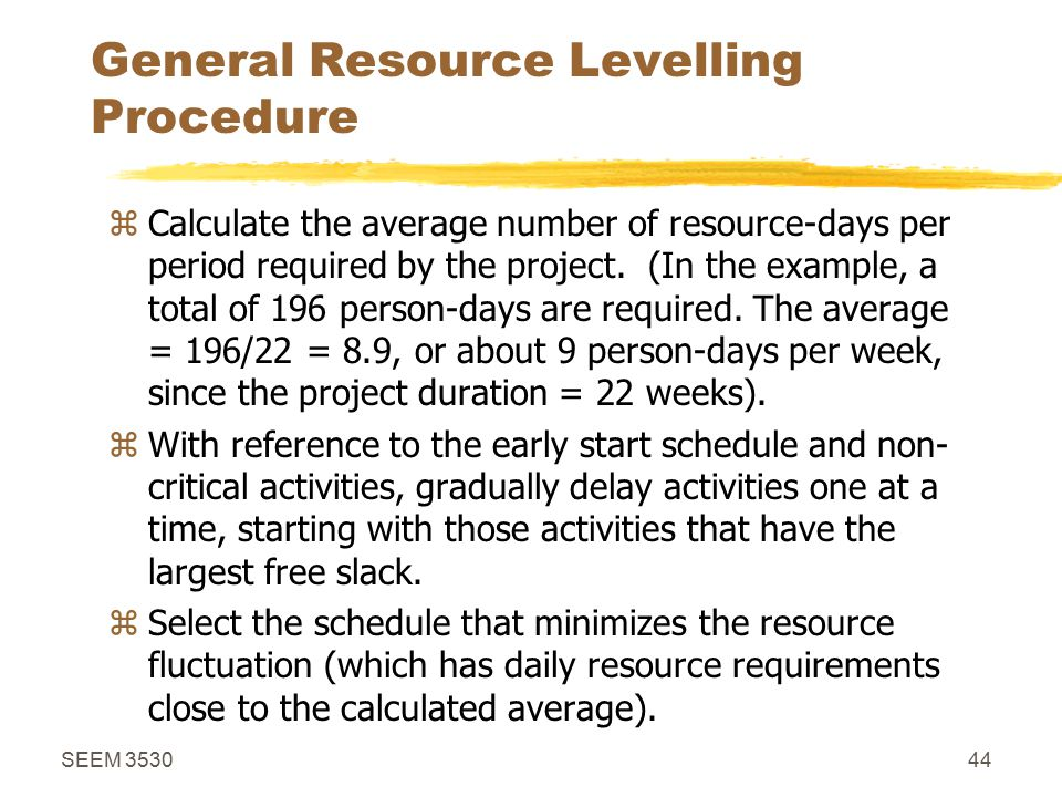 SEEM 353044 General Resource Levelling Procedure zCalculate the average number of resource-days per period required by the project.