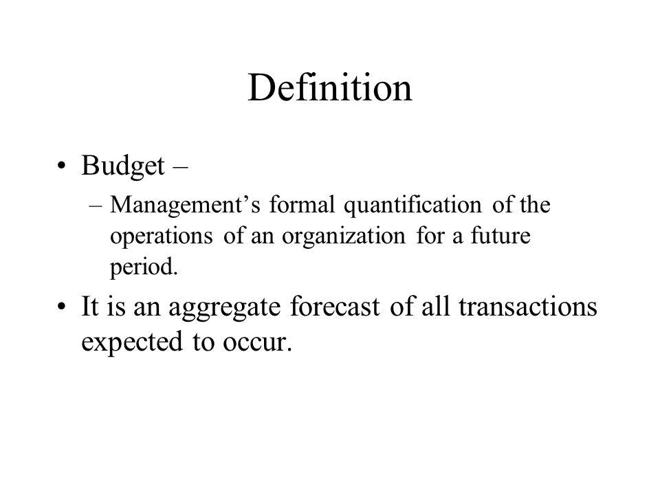 Participation in the Budgeting Process Top down –Top management determines the budget and passes it down throughout the organization Bottom up –Lower level management formulates the budget and top management makes changes if necessary –More successful than top down