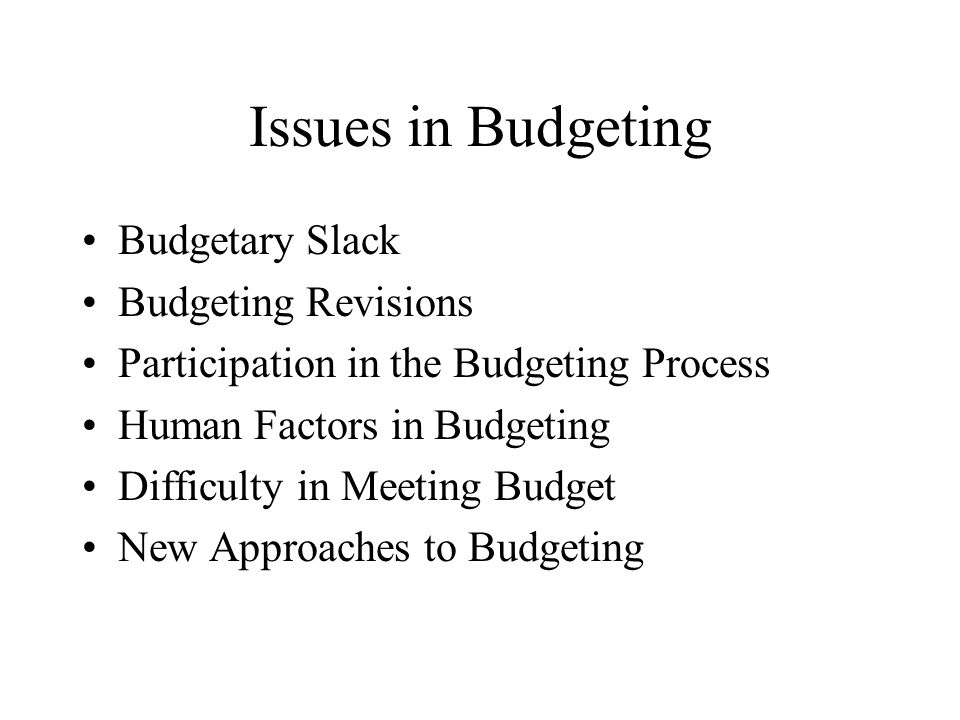 Budgetary Slack Budgeting revenues lower than expected Budgeting expenses or costs higher than expected Represent easier targets to achieve Budgeting superiors must attempt to find this slack and eliminate it