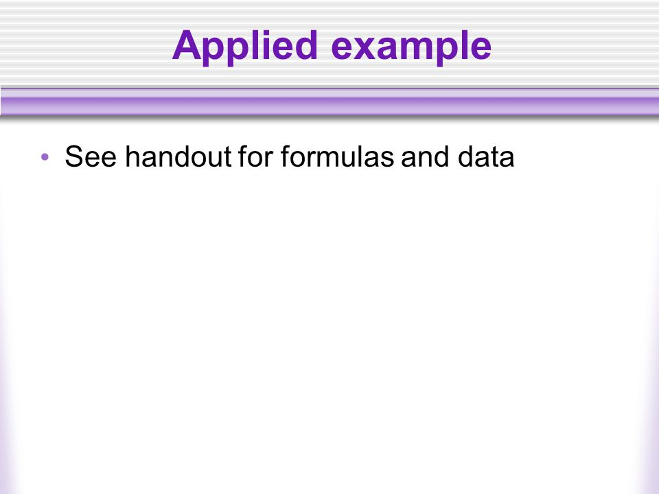 Applied example See handout for formulas and data