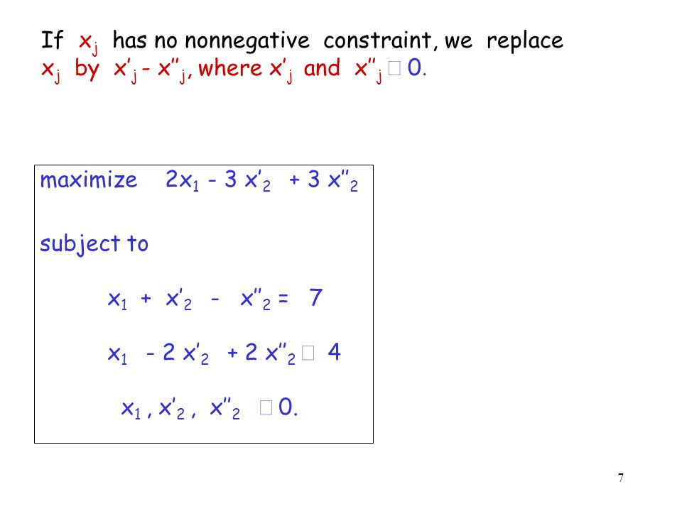 8 Since x = y iff x  y and y  x, we can replace equality constraint by the pair of inequality constraints.
