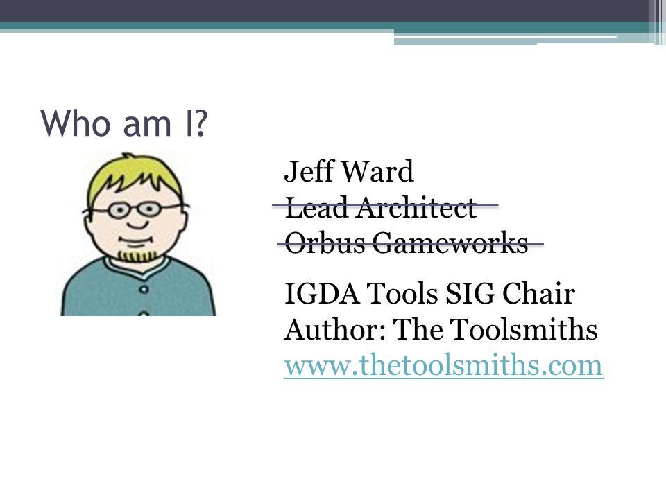 Jeff Ward Lead Architect Orbus Gameworks Who am I.