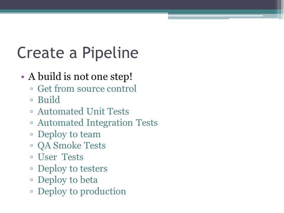 Create a Pipeline A build is not one step.
