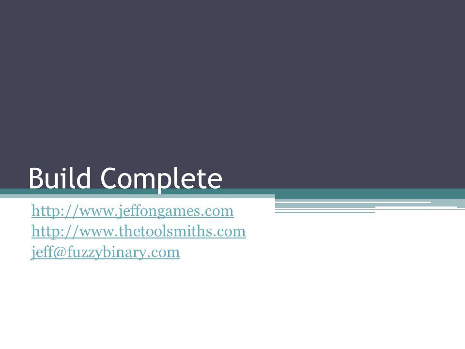 Build Complete http://www.jeffongames.com http://www.thetoolsmiths.com jeff@fuzzybinary.com