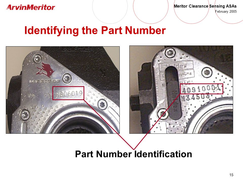 15 Meritor Clearance Sensing ASAs February 2005 Identifying the Part Number Part Number Identification