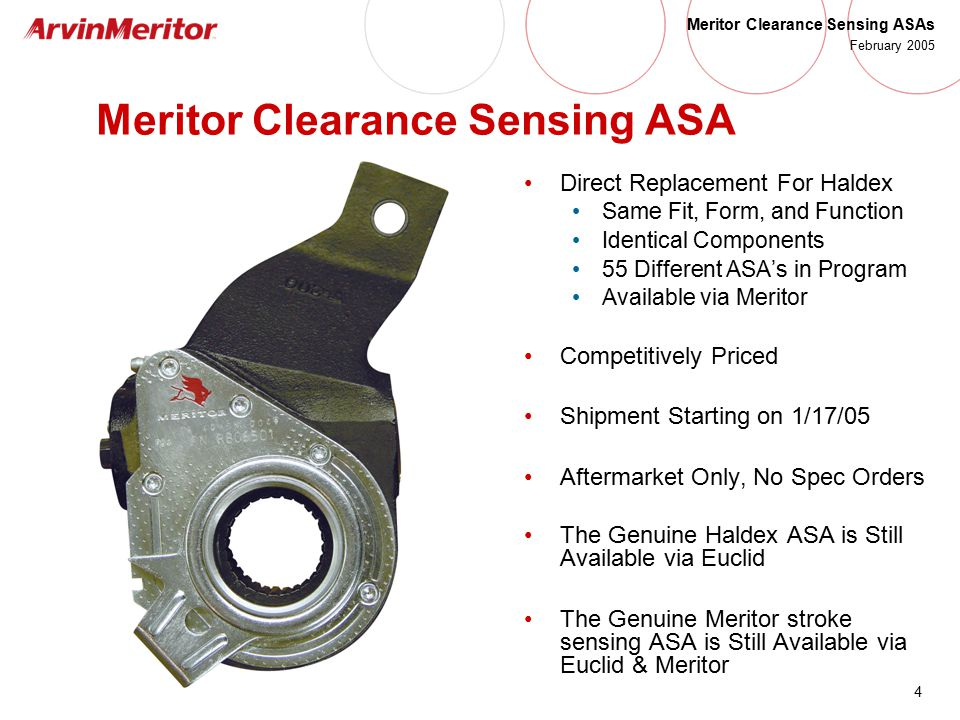 4 Meritor Clearance Sensing ASAs February 2005 Meritor Clearance Sensing ASA Direct Replacement For Haldex Same Fit, Form, and Function Identical Comp