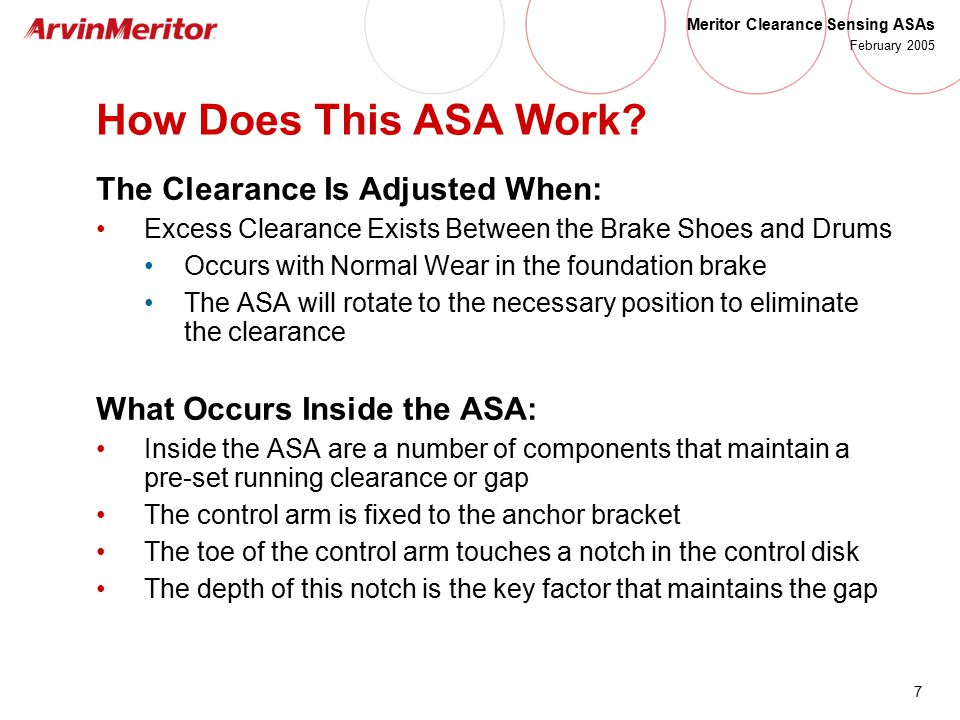7 Meritor Clearance Sensing ASAs February 2005 How Does This ASA Work? The Clearance Is Adjusted When: Excess Clearance Exists Between the Brake Shoes