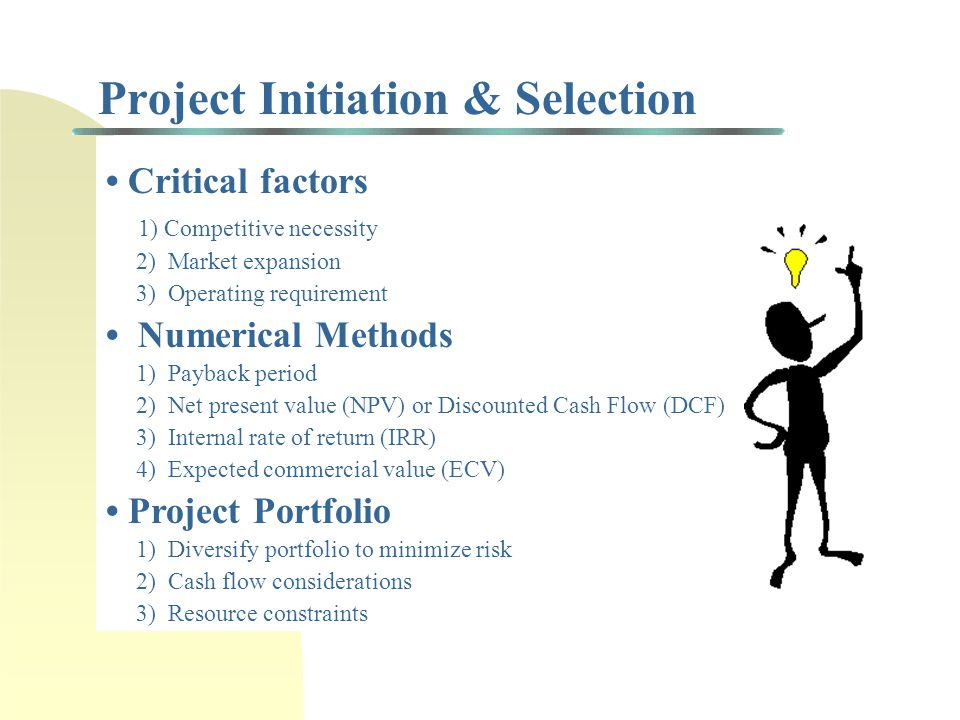 """Importance of Project Selection """"There are two ways for a business to succeed at new products: doing projects right, and doing the right projects."""" Co"""