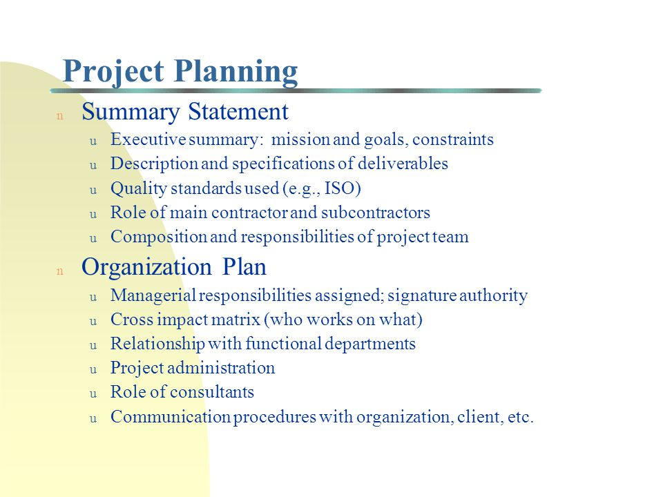 Phases of Project Management n Project formulation and selection n Project planning u Summary statement u Work breakdown structure u Organization plan