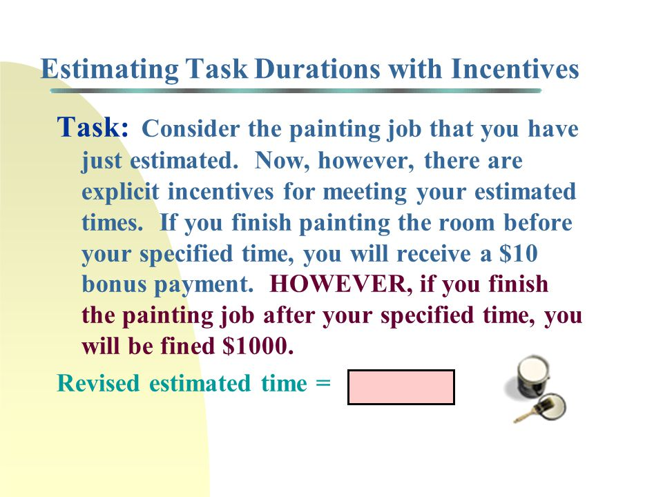 Estimating Task Durations: Painting a Room Task: Paint 4 rooms, each is approximately 10' x 20'.