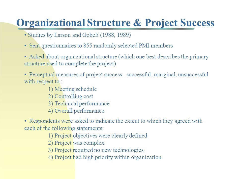 Matrix Organizations & Project Success Matrix organizations emerged in 1960's as an alternative to traditional means of project teams Became popular in 1970's and early 1980's Still in use but have evolved into many different forms Basic question: Does organizational structure impact probability of project success?