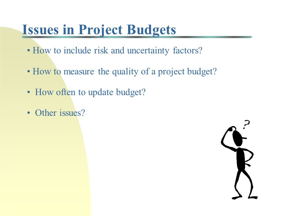Project Budgeting (cont'd) Top-down Budgeting: Aggregate measures (cost, time) given by top management based on strategic goals and constraints Bottom-up Budgeting: Specific measures aggregated up from WBS tasks/costs and subcontractors