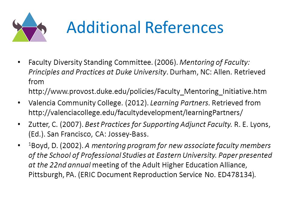 Additional References Faculty Diversity Standing Committee. (2006). Mentoring of Faculty: Principles and Practices at Duke University. Durham, NC: All