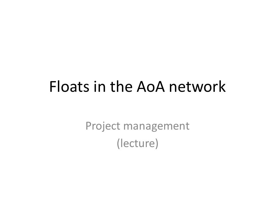 Floats in the AoA network Project management (lecture)