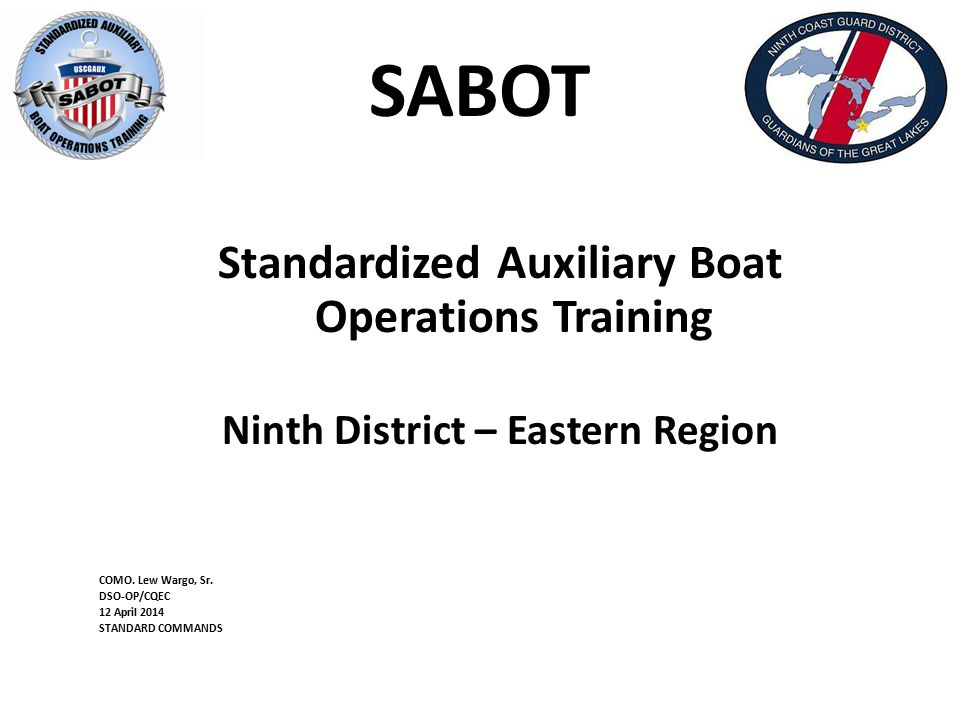 SABOT Standardized Auxiliary Boat Operations Training Ninth District – Eastern Region COMO.