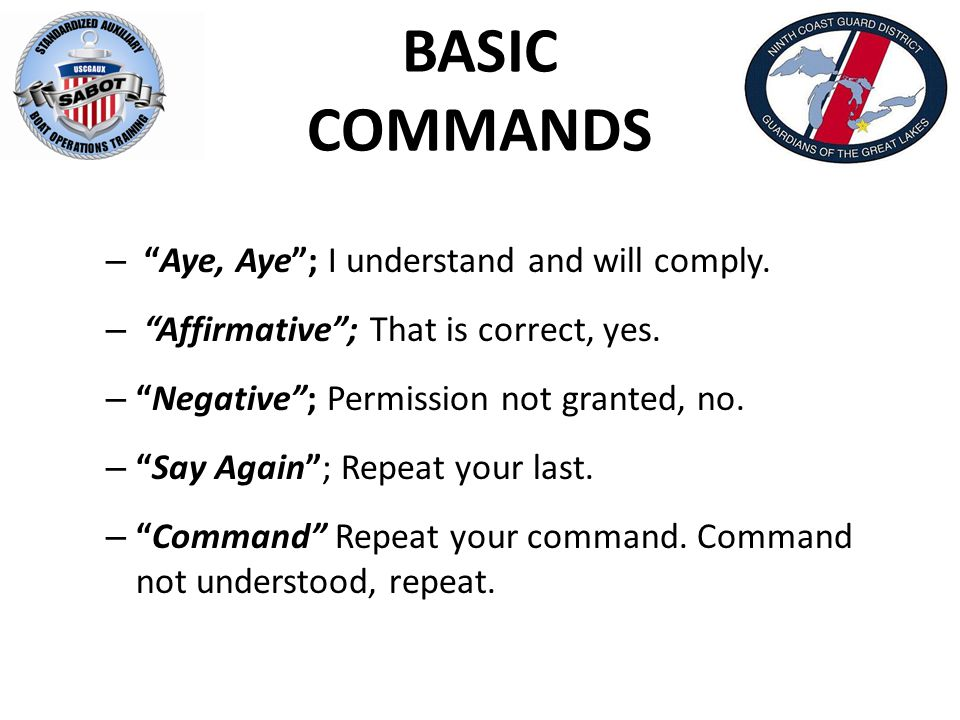 BASIC COMMANDS – Aye, Aye ; I understand and will comply.