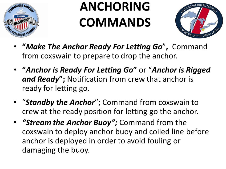 ANCHORING COMMANDS Let Go the Anchor ; Command to crew to drop the anchor.