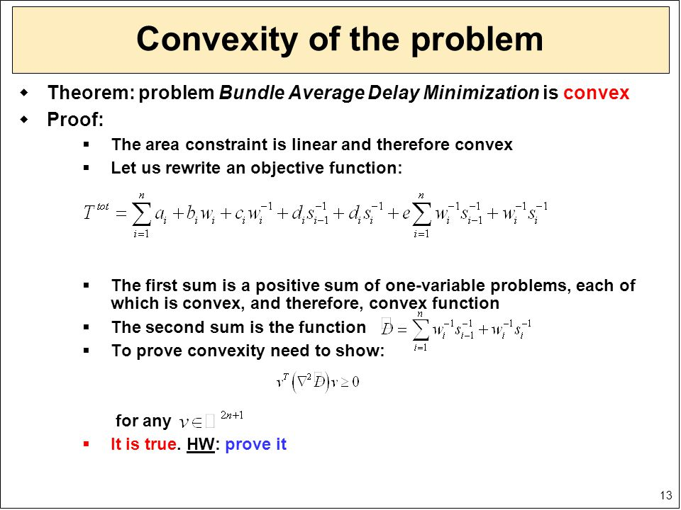 13 Convexity of the problem  Theorem: problem Bundle Average Delay Minimization is convex  Proof:  The area constraint is linear and therefore conv