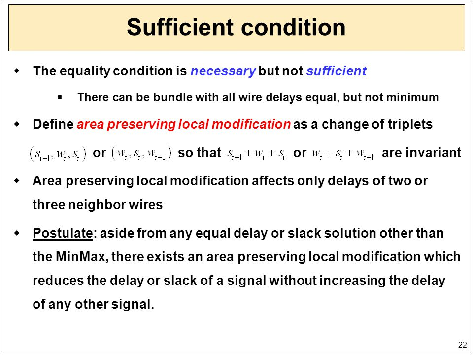22 Sufficient condition  The equality condition is necessary but not sufficient  There can be bundle with all wire delays equal, but not minimum  D