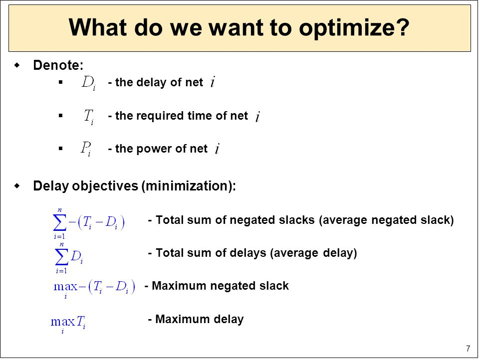 7 What do we want to optimize?  Denote:  - the delay of net  - the required time of net  - the power of net  Delay objectives (minimization): - T