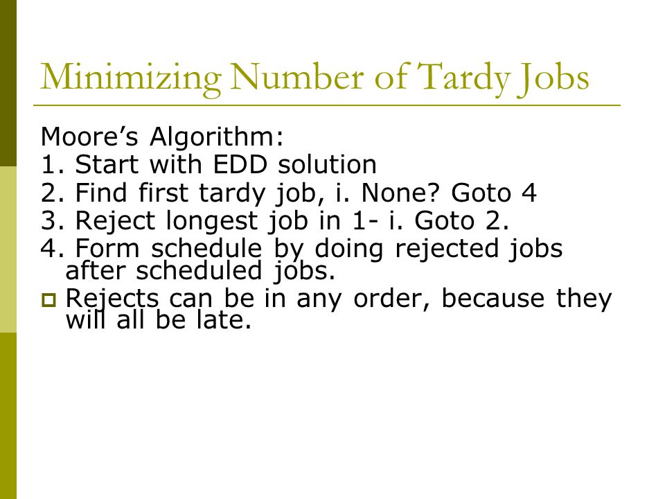 Minimizing Number of Tardy Jobs Moore's Algorithm: 1.