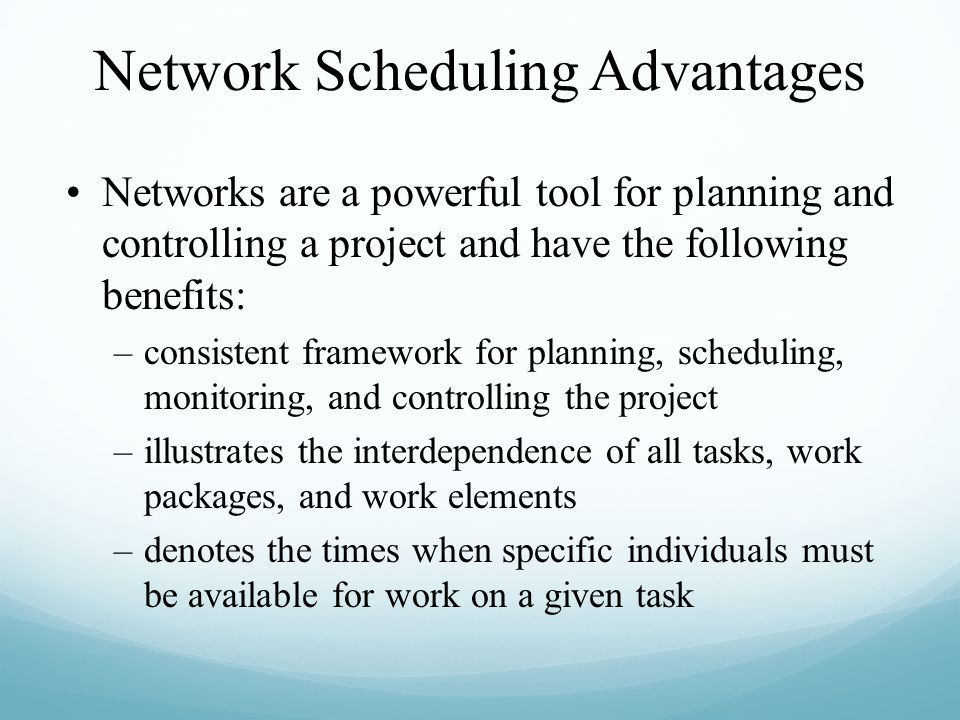 Networks are a powerful tool for planning and controlling a project and have the following benefits: –consistent framework for planning, scheduling, m