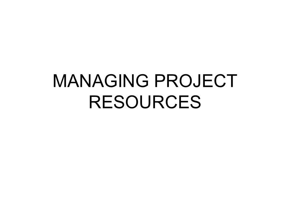 MANAGING PROJECT RESOURCES