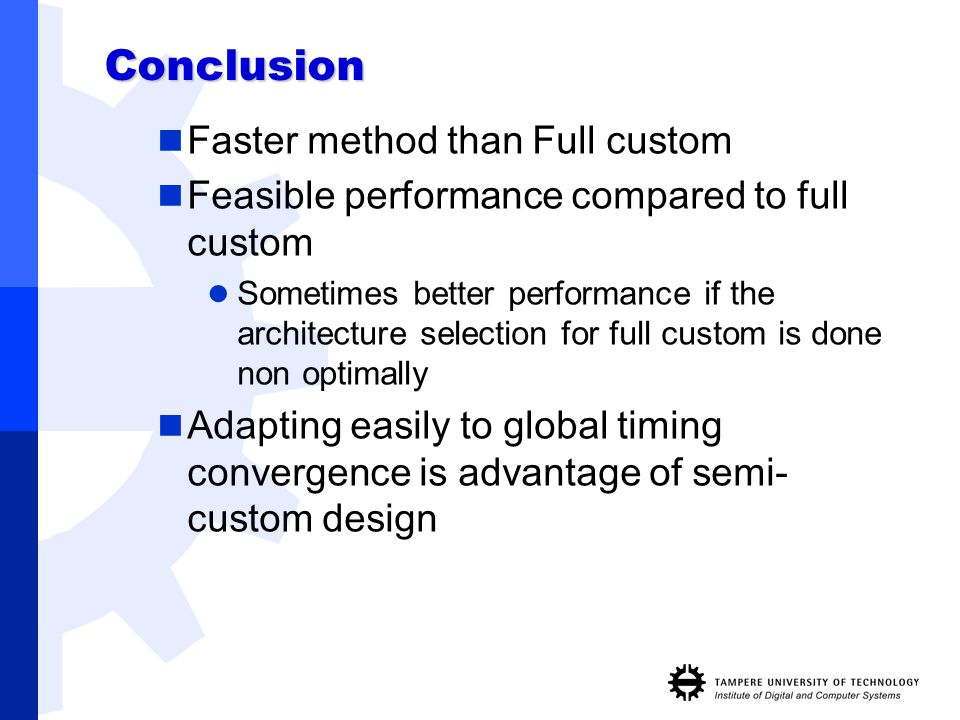 Conclusion Faster method than Full custom Feasible performance compared to full custom Sometimes better performance if the architecture selection for