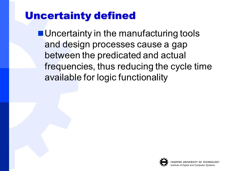 Uncertainty defined Uncertainty in the manufacturing tools and design processes cause a gap between the predicated and actual frequencies, thus reduci