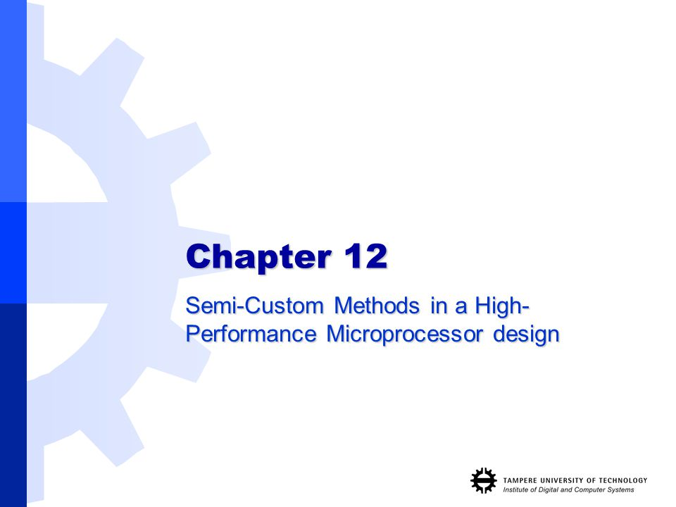 Chapter 12 Semi-Custom Methods in a High- Performance Microprocessor design
