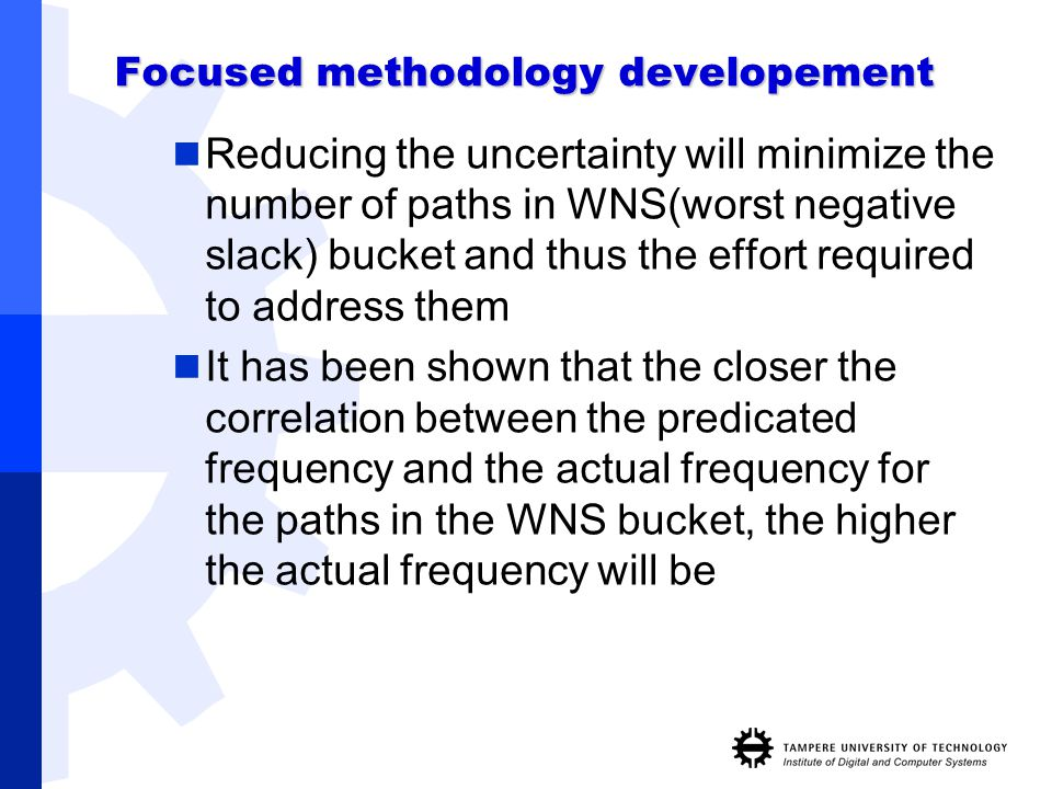 Focused methodology developement Reducing the uncertainty will minimize the number of paths in WNS(worst negative slack) bucket and thus the effort re