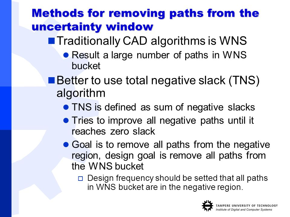 Methods for removing paths from the uncertainty window Traditionally CAD algorithms is WNS Result a large number of paths in WNS bucket Better to use