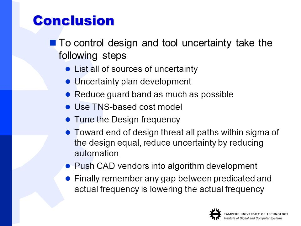 Conclusion To control design and tool uncertainty take the following steps List all of sources of uncertainty Uncertainty plan development Reduce guar