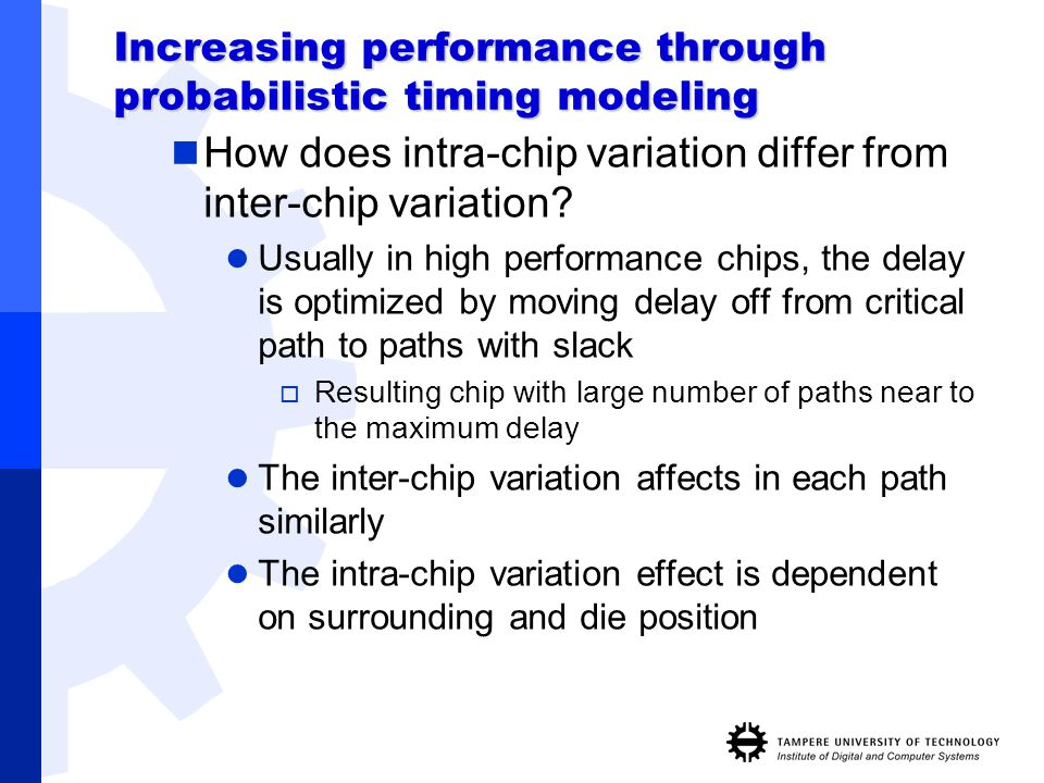 Increasing performance through probabilistic timing modeling How does intra-chip variation differ from inter-chip variation? Usually in high performan