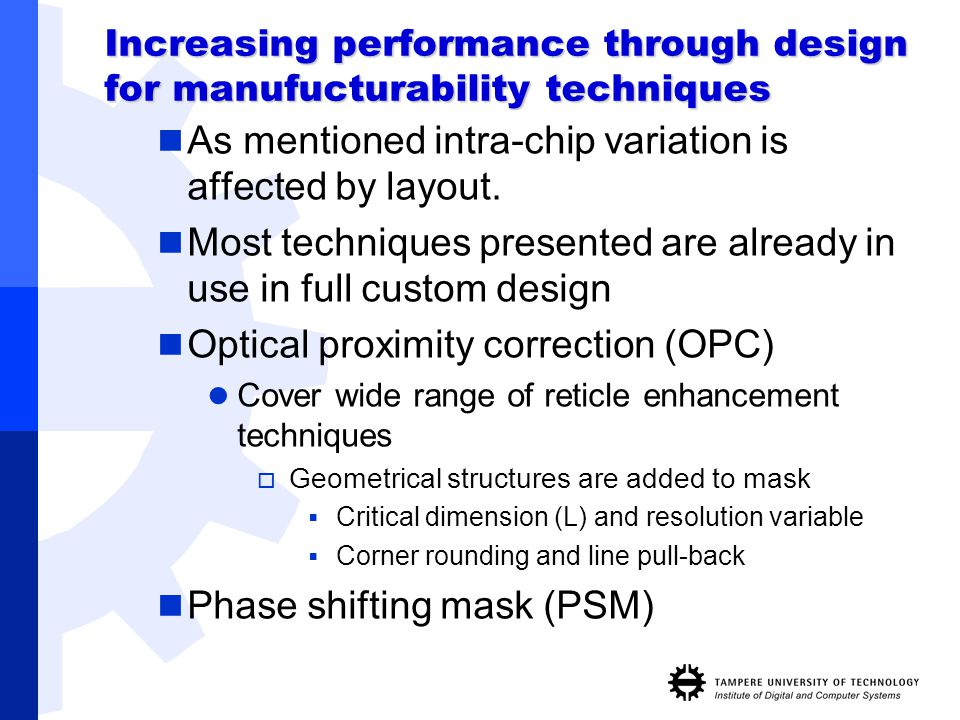 Increasing performance through design for manufucturability techniques As mentioned intra-chip variation is affected by layout. Most techniques presen