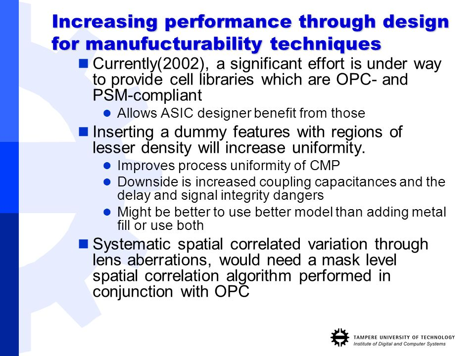 Currently(2002), a significant effort is under way to provide cell libraries which are OPC- and PSM-compliant Allows ASIC designer benefit from those