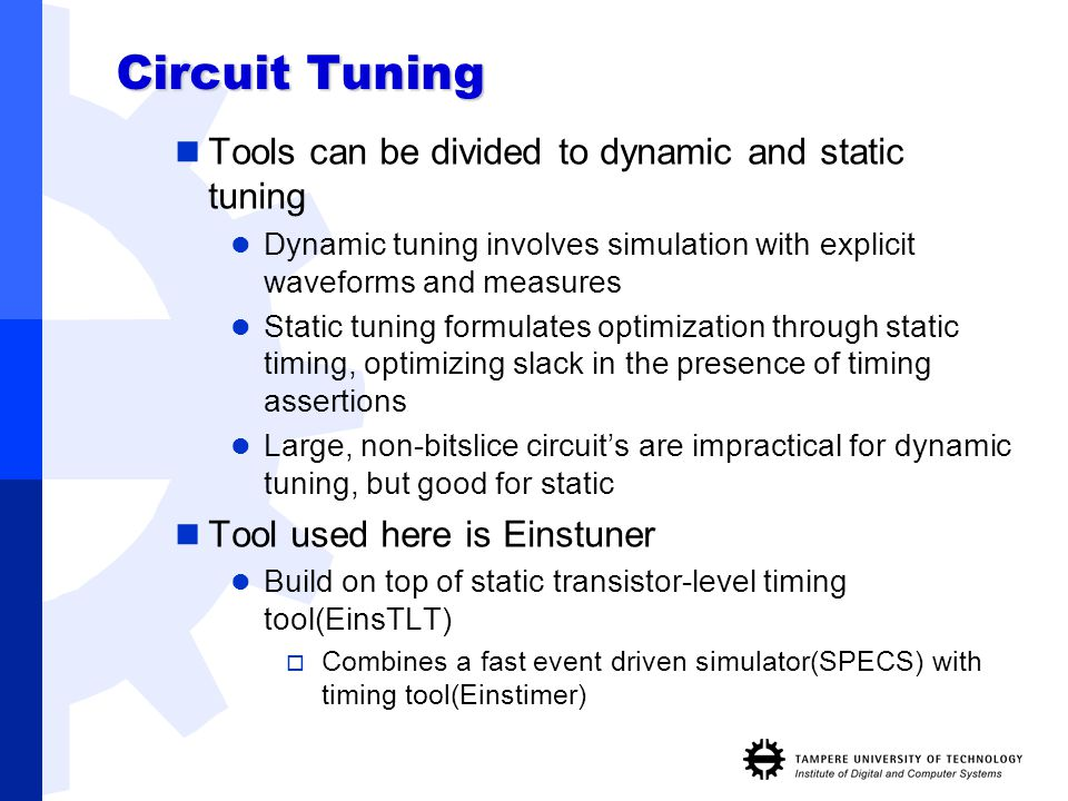 Circuit Tuning Tools can be divided to dynamic and static tuning Dynamic tuning involves simulation with explicit waveforms and measures Static tuning
