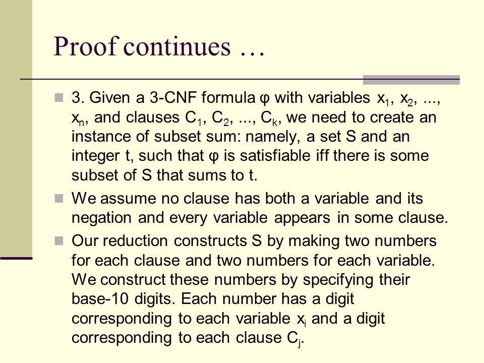 Proof continues … 3. Given a 3-CNF formula φ with variables x 1, x 2,..., x n, and clauses C 1, C 2,..., C k, we need to create an instance of subset